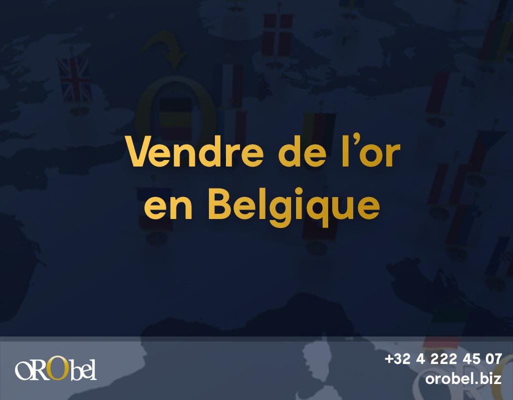 Vendre De L Or En Belgique Paiement Cash Estimation Gratuite Orobel